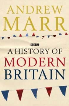 Andrew Marr A History of Modern Britain