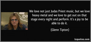 We love not just Judas Priest music, but we love heavy metal and we ...