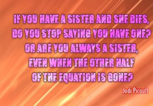 who actually believe that the loss of a sister quotes will only give ...