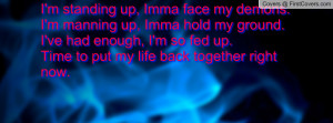 standing up, Imma face my demons.I' Profile Facebook Covers
