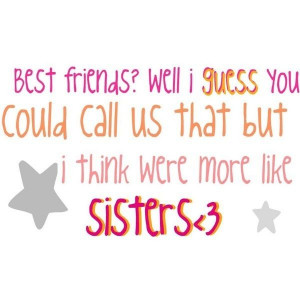 Bffs more like Sisters