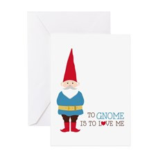 To Gnome Is To Love Me Greeting Cards for
