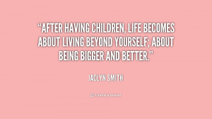 After having children, life becomes about living beyond yourself ...