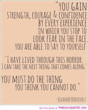 You Gain Strength, Courage & Confidence By Every Experience In Which ...