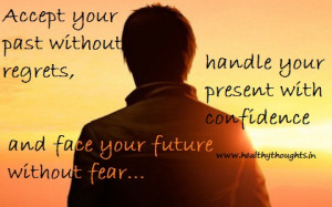 your past without regrets handle your present with confidence and face ...