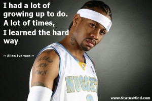 ... times, I learned the hard way - Allen Iverson Quotes - StatusMind.com