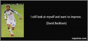 still look at myself and want to improve. - David Beckham