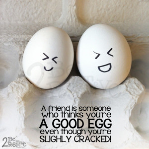 ... egg even though you're slightly cracked! #funny #quotes #life #true