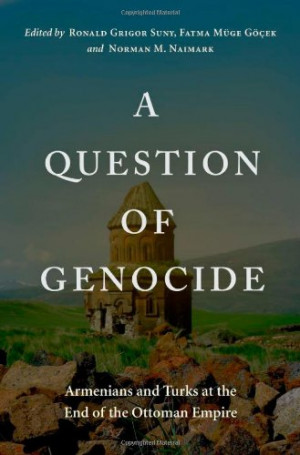 Question of Genocide: Armenians and Turks at the End of the Ottoman ...