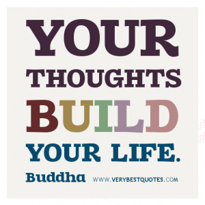 Your Thoughts Build Your Life. - Buddha