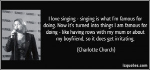 love singing - singing is what I'm famous for doing. Now it's turned ...