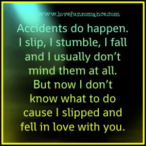 Accidents do happen. I slip, I stumble, I fall and I usually don't ...