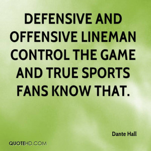 Defensive and offensive lineman control the game and true sports fans ...