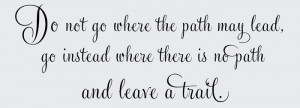 ... > Do Not Go Where the Path May Lead, Inspirational Wall Art Decal
