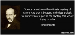 Science cannot solve the ultimate mystery of nature. And that is ...