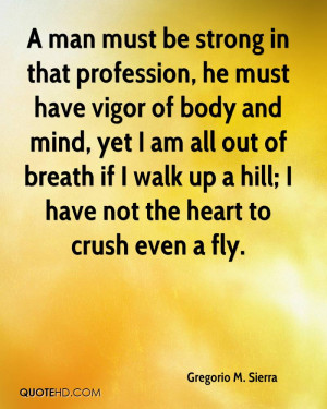 man must be strong in that profession, he must have vigor of body ...