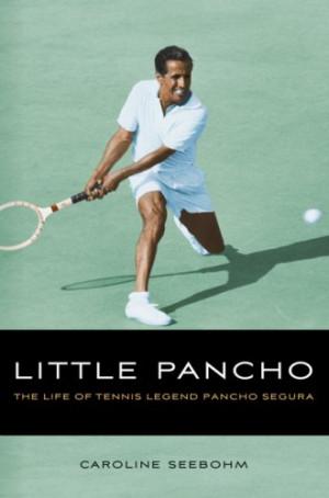 Little Pancho: The Life of Tennis Legend Pancho Segura By Caroline ...