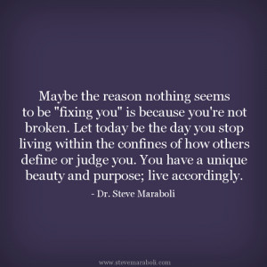 ... nothing seems to be 'fixing you' is because you're not broken. Let