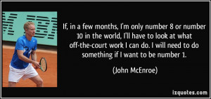 If, in a few months, I'm only number 8 or number 10 in the world, I'll ...