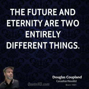 doug-coupland-doug-coupland-the-future-and-eternity-are-two-entirely ...