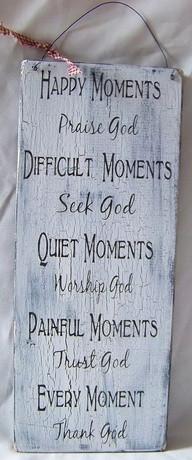 Praise God Difficult Moments Seek God Quiet Moments Worship God ...