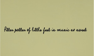 ... music so sweet pitter patter of little feet is music so sweet size 4