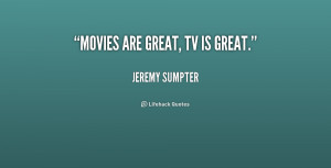 quote-Jeremy-Sumpter-movies-are-great-tv-is-great-228535.png