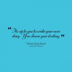 Quotes Picture: its up to you to write your own story you choose your ...