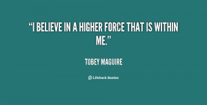 quote-Tobey-Maguire-i-believe-in-a-higher-force-that-25011.png