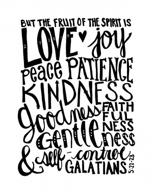 But the fruit of the Spirit is love, joy, peace, forbearance, kindness ...