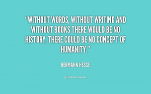Without words, without writing and without books there would be no ...