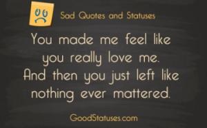 You made me feel like you really love - Sad Quotes and Statuses