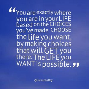 Quotes Picture: you are exactly where you are in your life based on ...