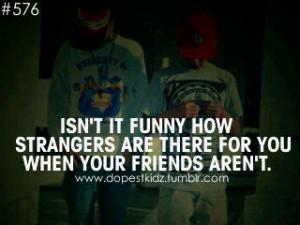 friends quotes #dope dudes #strangers #no friends #true friends