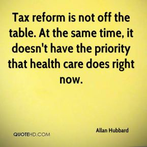 Tax reform is not off the table. At the same time, it doesn't have the ...