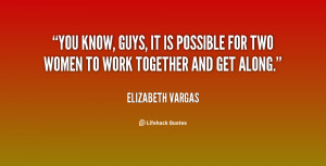 You know, guys, it is possible for two women to work together and get ...