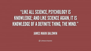 Like all science, psychology is knowledge; and like science again, it ...