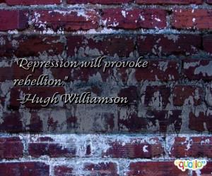 Repression will provoke rebellion .