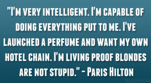 very intelligent. I'm capable of doing everything put to me. I ...