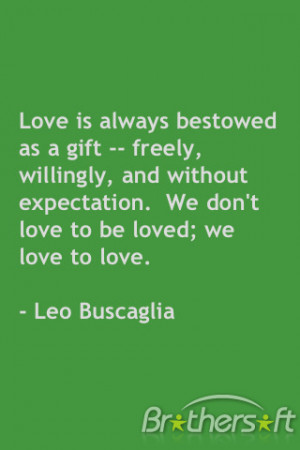 ... Expectation. We don't Love to Be Moved, we Love to Love ~ Love Quote