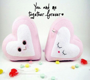You and me together forever.