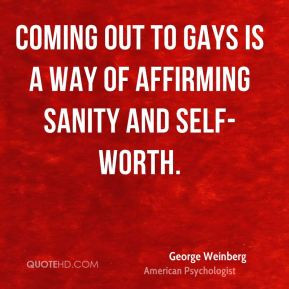 George Weinberg - Coming out to gays is a way of affirming sanity and ...