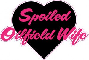 Oilfield Wife Quotes Spoiled oil field wife heart