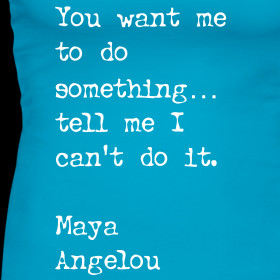 Design ~ Maya Angelou Quote