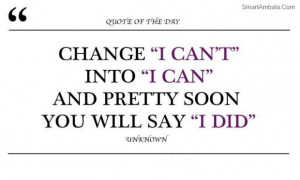 Change i cant into i can and pretty soon you will say i did attitude ...