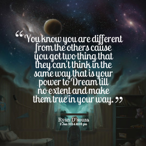 Quotes Picture: you know you are different from the others cause you ...
