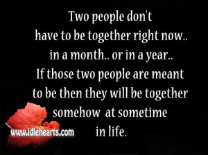 ... two people are meant to be then they will be together somehow at