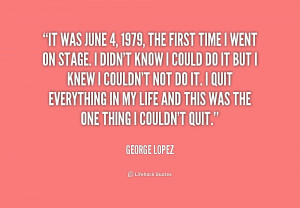 File Name : quote-George-Lopez-it-was-june-4-1979-the-first-198700.png ...