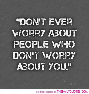 Dont Worry About Me Quotes Don't ever worry