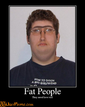 Fat People, They Need Love Too.